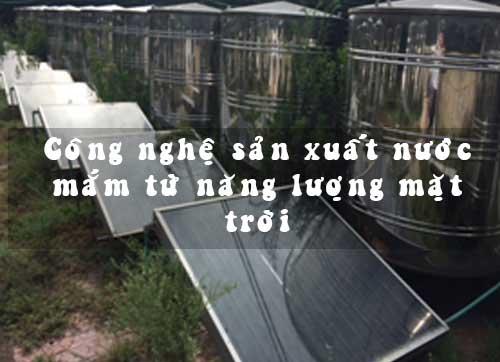 công nghệ sản xuất nước mắm từ năng lượng mặt trời
